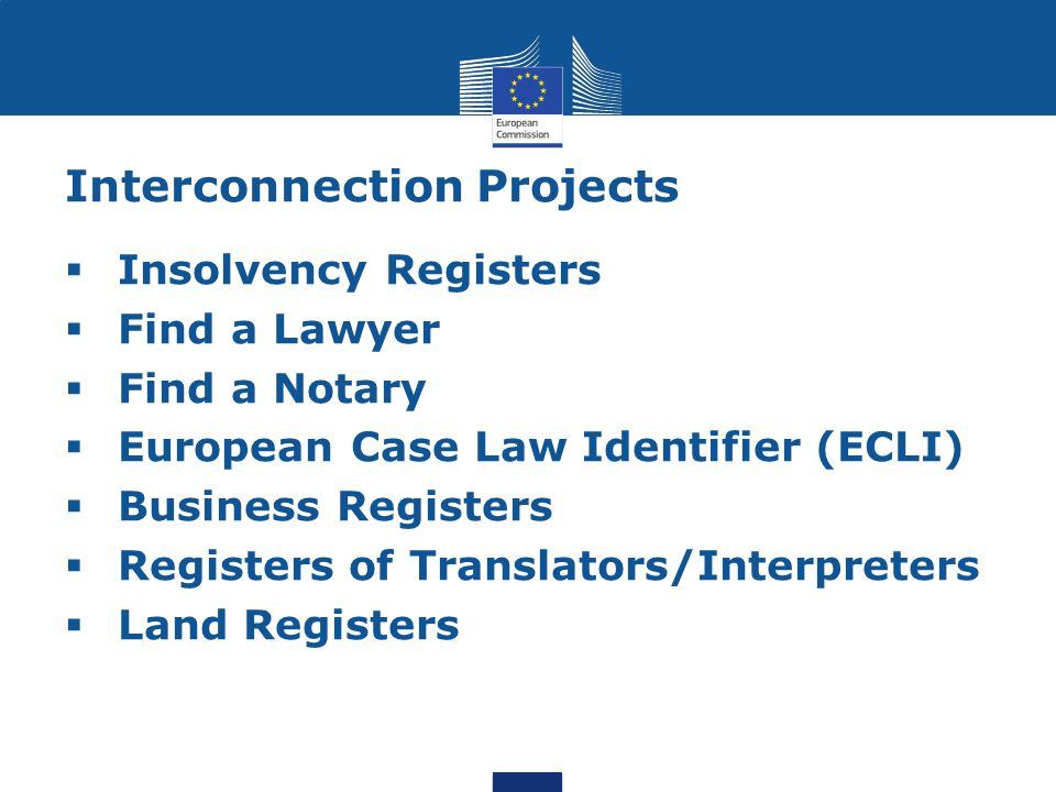Interconnection Projects  Insolvency Registers  Find a Lawyer  Find a Notary  European Case Law Identifier (ECLI)  Business Registers  Registers of Translators/Interpreters  Land Registers
