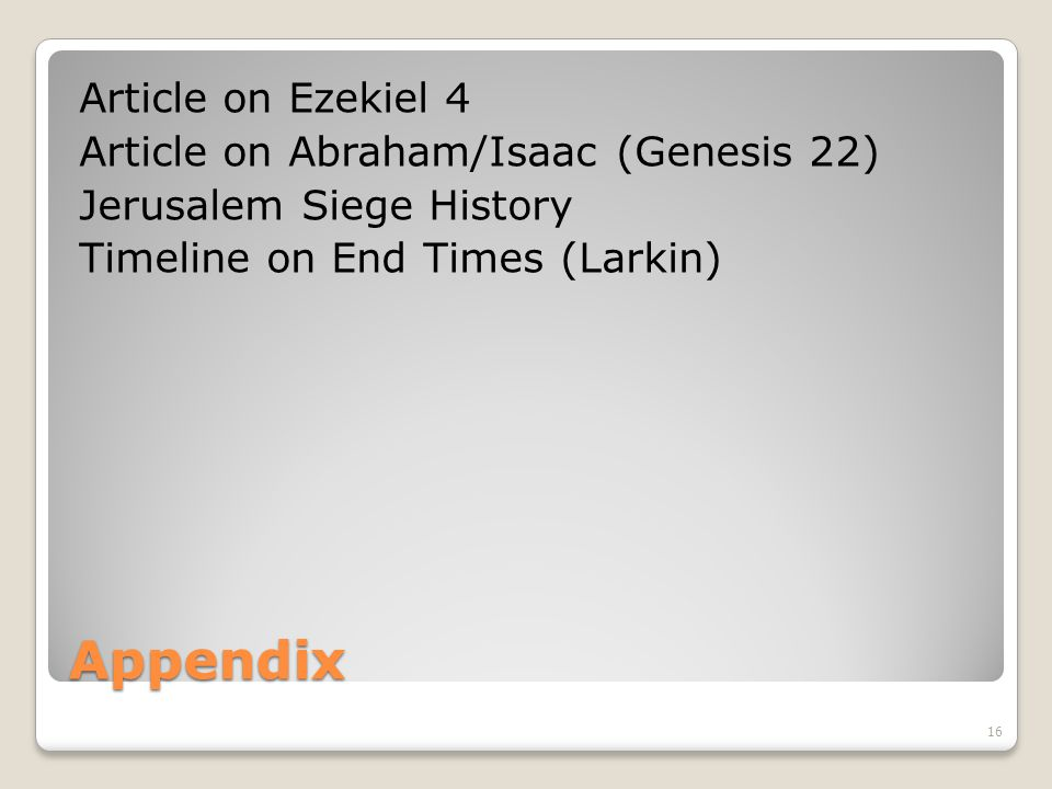 Appendix Article on Ezekiel 4 Article on Abraham/Isaac (Genesis 22) Jerusalem Siege History Timeline on End Times (Larkin) 16