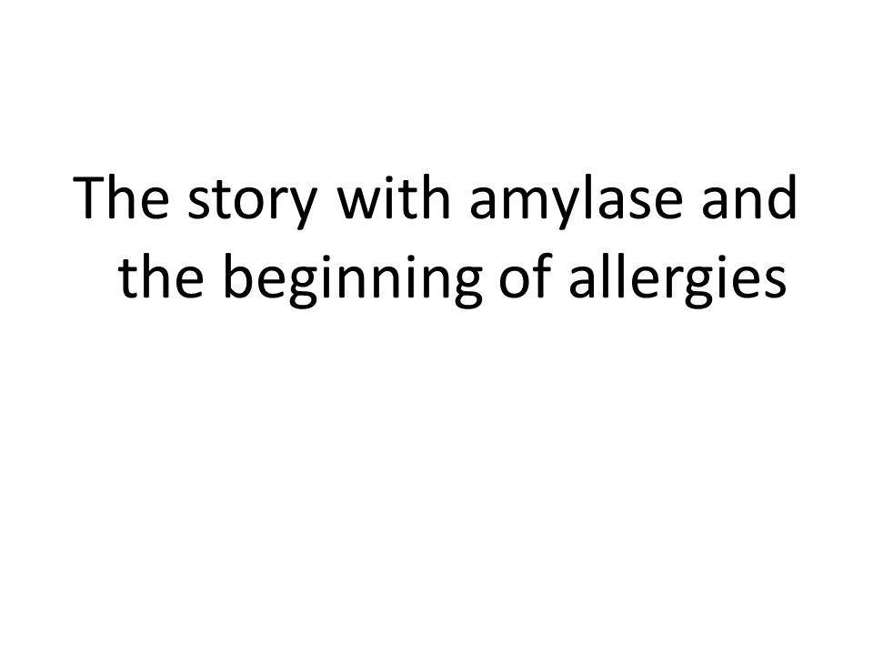 The story with amylase and the beginning of allergies