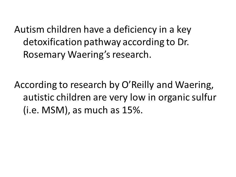 Autism children have a deficiency in a key detoxification pathway according to Dr.