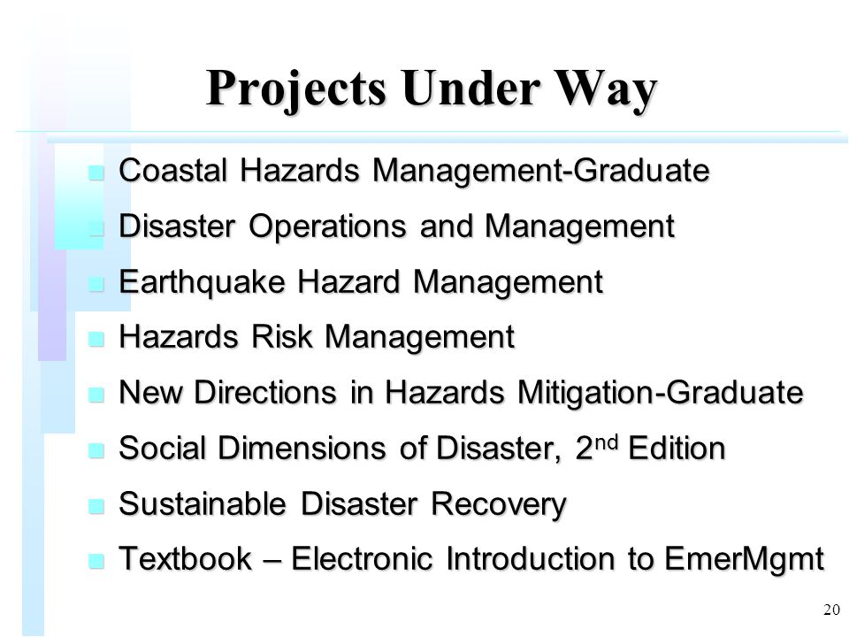 20 Projects Under Way n Coastal Hazards Management-Graduate n Disaster Operations and Management n Earthquake Hazard Management n Hazards Risk Managem
