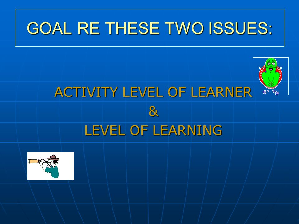INDEPENDENT STUDY & LOW LEVEL LEARNING ACTIVE LEARNER & LOW LEVEL LEARNING INDEPENDENT STUDY & HIGH LEVEL LEARNING ACTIVE LEARNER & HIGH LEVEL LEARNING LEARNER ACTIVITY LEVEL LEARNING LEVEL LOWER LEVEL HIGHER LEVEL INDIVIDUALINTERACTIVE 2 PEDAGOGICAL ISSUES COORELATED 12 23 1=POOR, 2=BETTER, 3=BEST