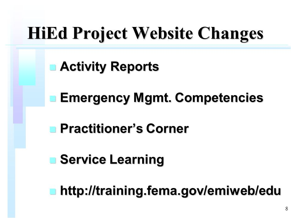 8 HiEd Project Website Changes n Activity Reports n Emergency Mgmt. Competencies n Practitioner's Corner n Service Learning n http://training.fema.gov