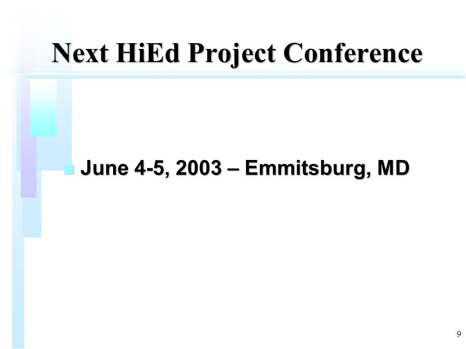 9 Next HiEd Project Conference n June 4-5, 2003 – Emmitsburg, MD