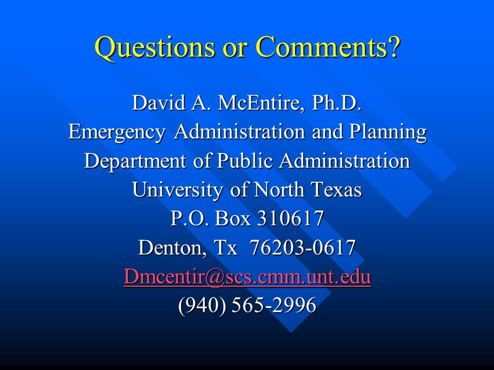 Questions or Comments. David A. McEntire, Ph.D.
