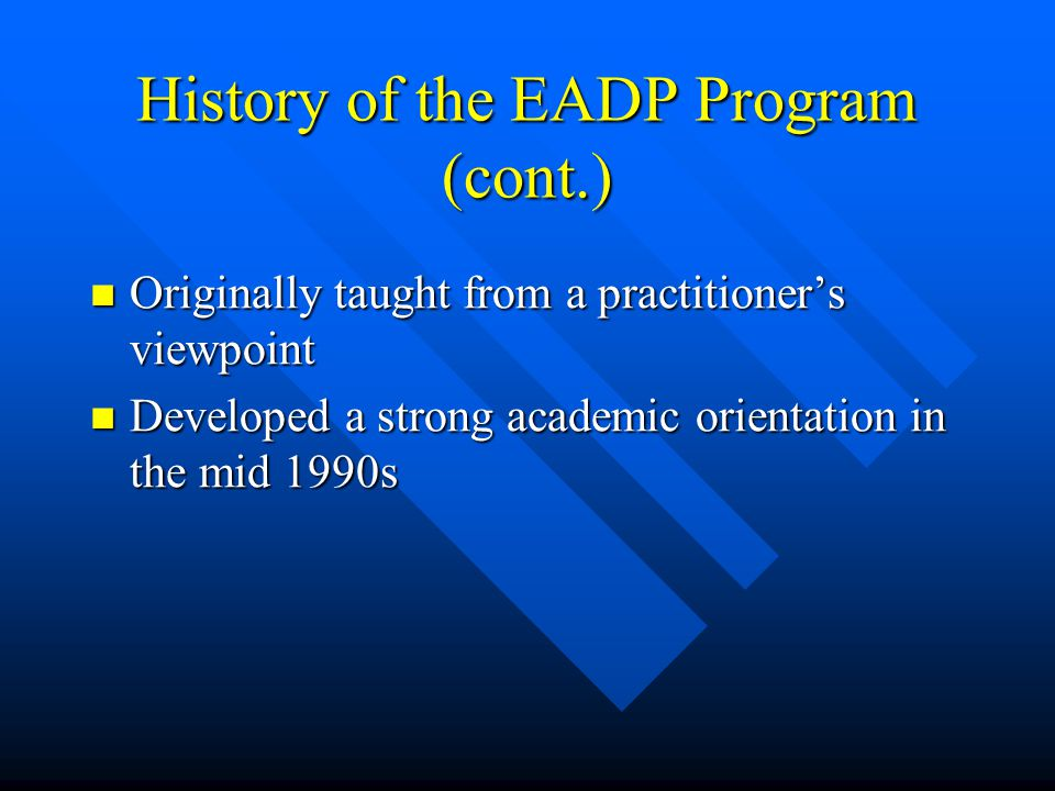EADP Student Base Historically made up of practitioners seeking a career change or additional credentials and qualifications Historically made up of practitioners seeking a career change or additional credentials and qualifications Now includes more traditional, pre-career students Now includes more traditional, pre-career students