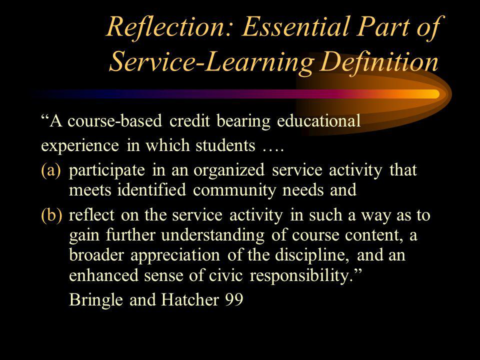 Reflection: Essential Part of Service-Learning Definition A course-based credit bearing educational experience in which students ….