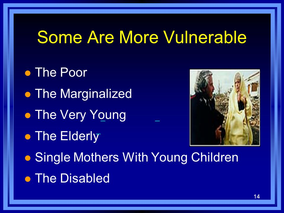 14 Some Are More Vulnerable l The Poor l The Marginalized l The Very Young l The Elderly l Single Mothers With Young Children l The Disabled