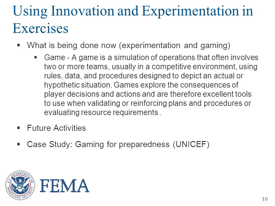 10  What is being done now (experimentation and gaming)  Game - A game is a simulation of operations that often involves two or more teams, usually in a competitive environment, using rules, data, and procedures designed to depict an actual or hypothetic situation.