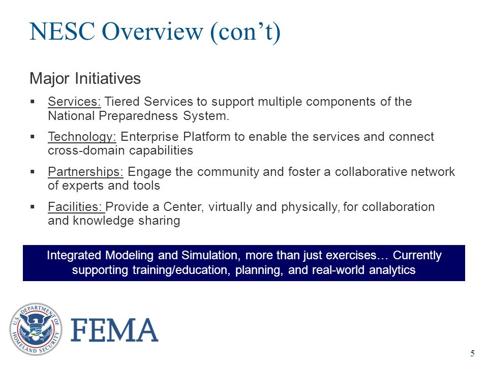 5 Major Initiatives  Services: Tiered Services to support multiple components of the National Preparedness System.  Technology: Enterprise Platform