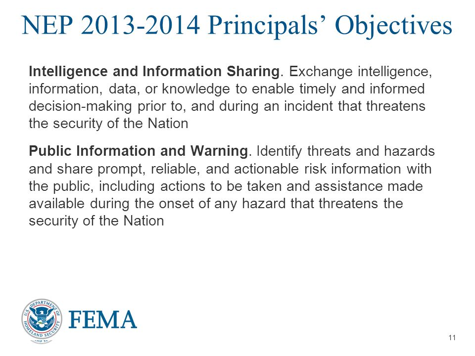 11 NEP 2013-2014 Principals' Objectives Intelligence and Information Sharing. Exchange intelligence, information, data, or knowledge to enable timely