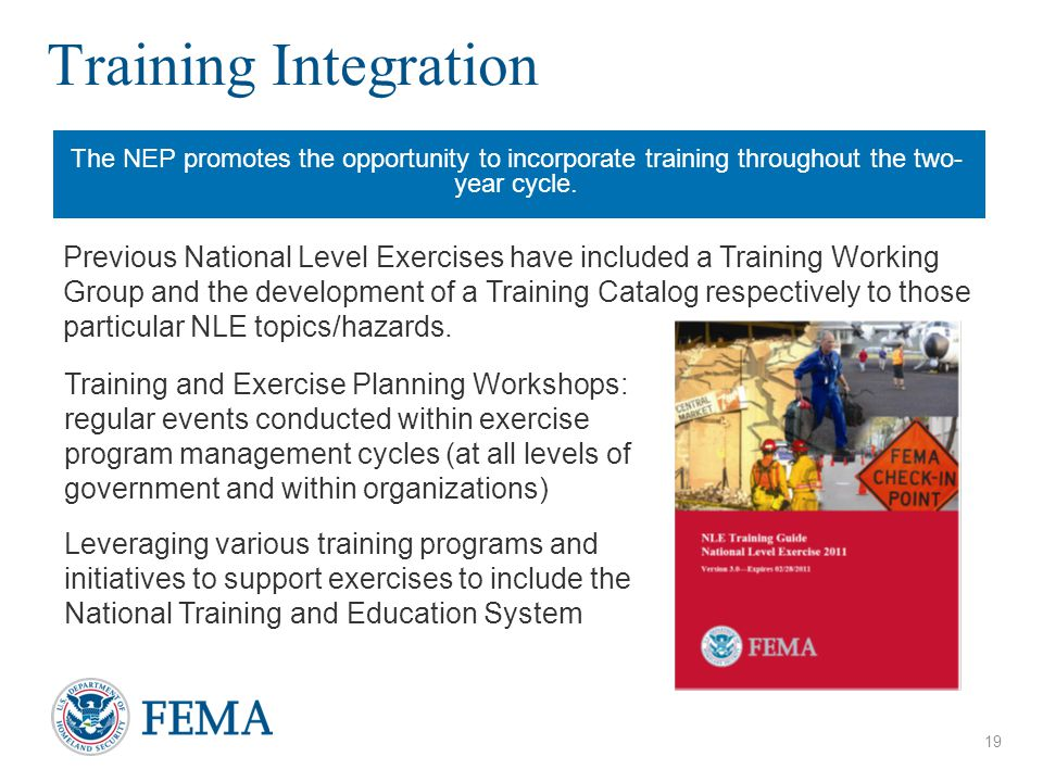 Training Integration The NEP promotes the opportunity to incorporate training throughout the two- year cycle. Training and Exercise Planning Workshops
