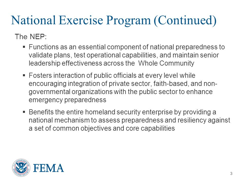 14 NEP Evaluation Rolling Summary Report  Includes issues, trends, and key lessons learned from the ongoing NEP implementation  Informs senior officials of the progress of the NEP  Provides data to support national preparedness; contributes to the National Preparedness Report  Enables the exercise planning community to adjust objectives, schedule, and other actions needed to continue implementing the NEP