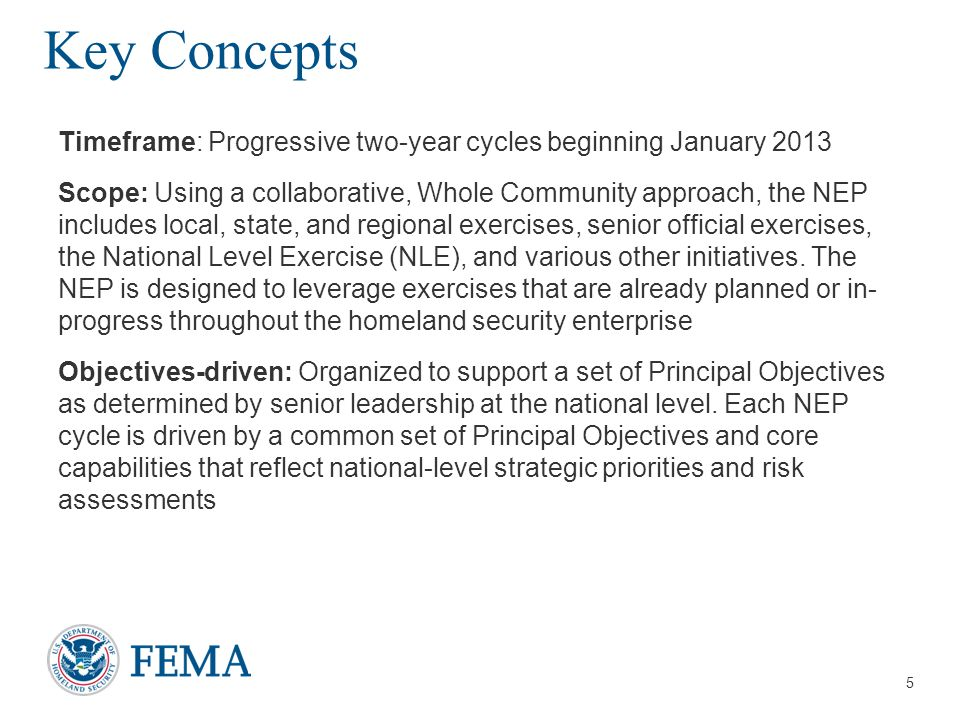5 Key Concepts Timeframe: Progressive two-year cycles beginning January 2013 Scope: Using a collaborative, Whole Community approach, the NEP includes