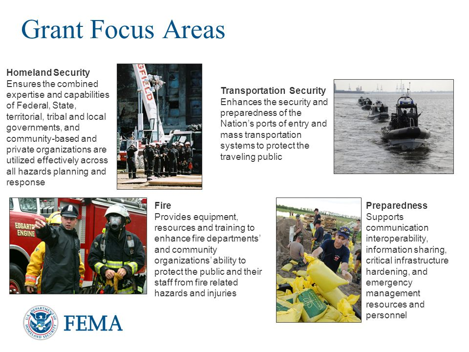 Grant Focus Areas Homeland Security Ensures the combined expertise and capabilities of Federal, State, territorial, tribal and local governments, and