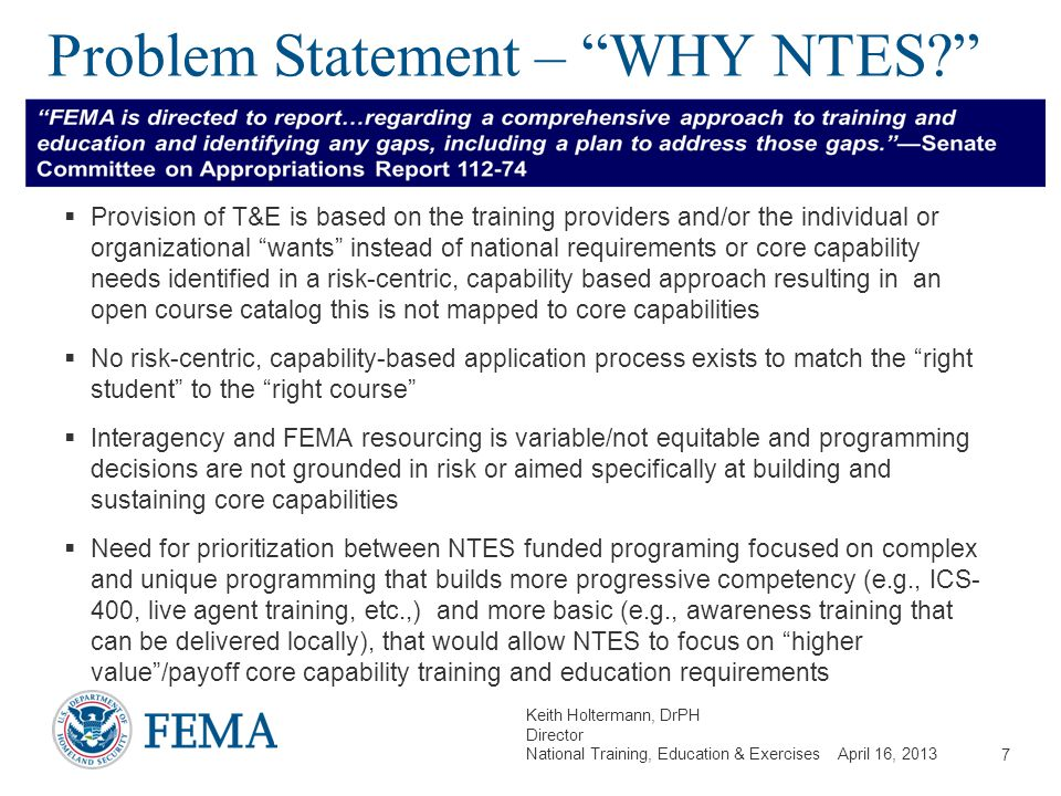 "Keith Holtermann, DrPH Director National Training, Education & Exercises April 16, 2013 Problem Statement – ""WHY NTES?""  Provision of T&E is based on"