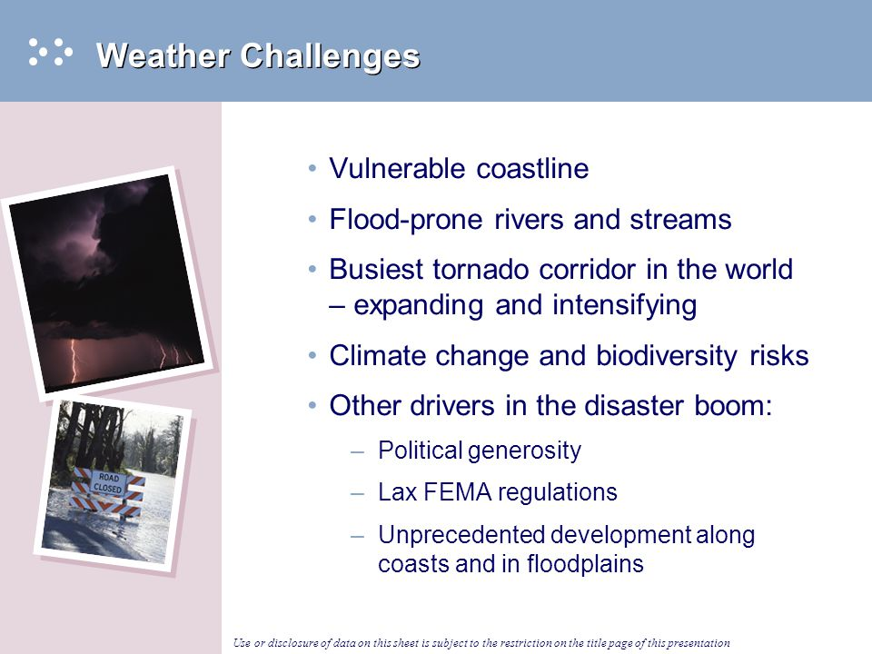 Use or disclosure of data on this sheet is subject to the restriction on the title page of this presentation Weather Challenges Vulnerable coastline F