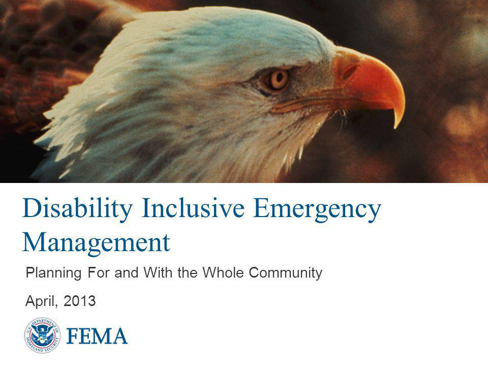 Disability Inclusive Emergency Management Planning For and With the Whole Community April, 2013
