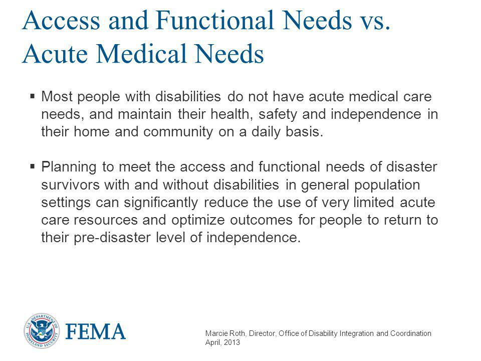 Marcie Roth, Director, Office of Disability Integration and Coordination April, 2013 Access and Functional Needs vs.