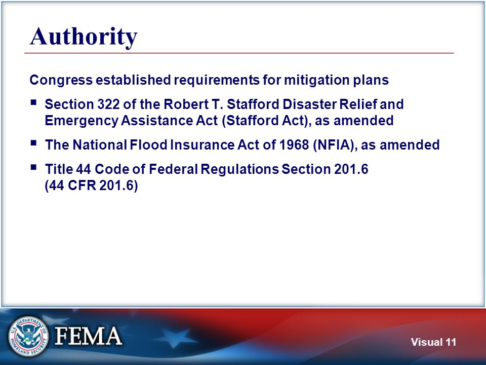 Visual 11 Authority Congress established requirements for mitigation plans  Section 322 of the Robert T. Stafford Disaster Relief and Emergency Assis