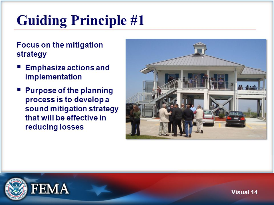 Visual 14 Guiding Principle #1 Focus on the mitigation strategy  Emphasize actions and implementation  Purpose of the planning process is to develop