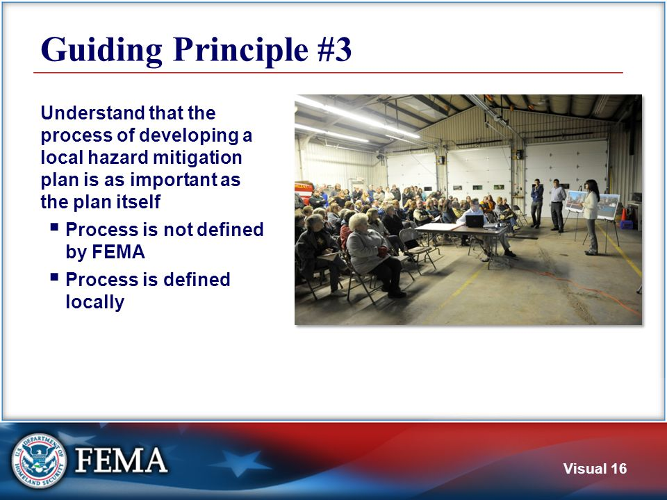 Visual 16 Guiding Principle #3 Understand that the process of developing a local hazard mitigation plan is as important as the plan itself  Process i