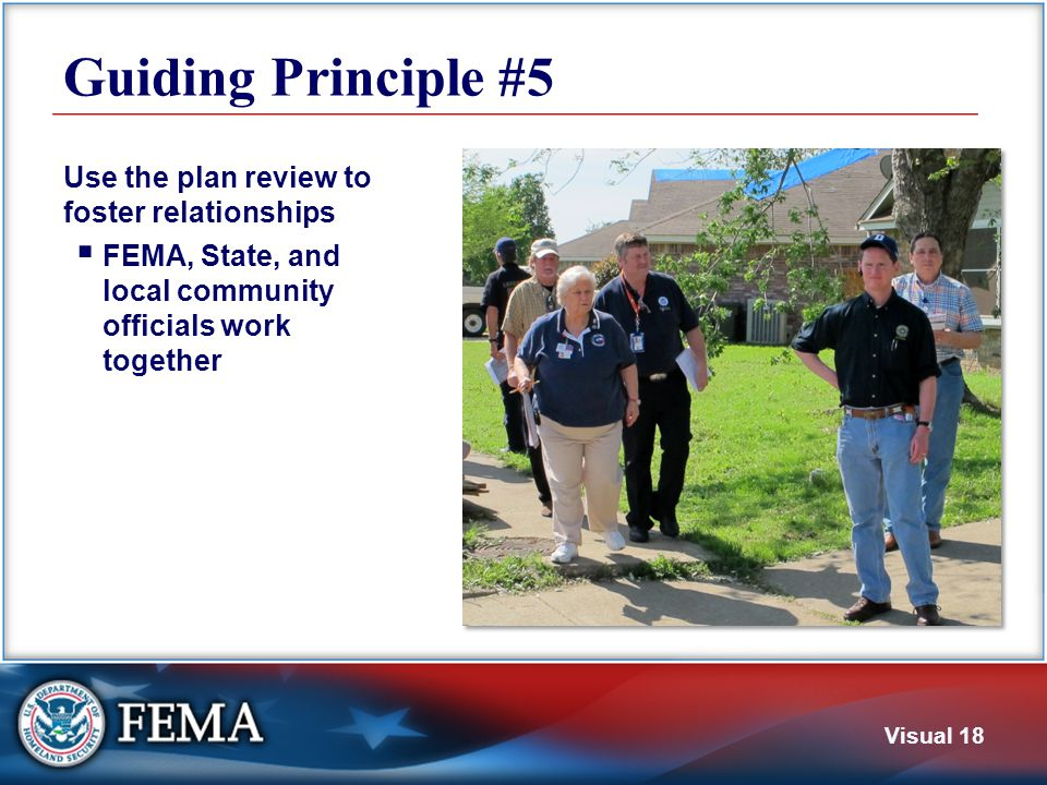 Visual 18 Guiding Principle #5 Use the plan review to foster relationships  FEMA, State, and local community officials work together