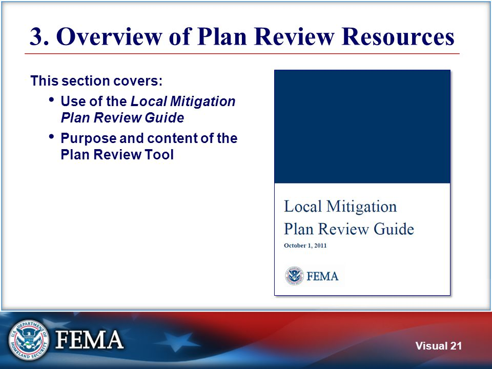 Visual 21 3. Overview of Plan Review Resources This section covers: Use of the Local Mitigation Plan Review Guide Purpose and content of the Plan Revi