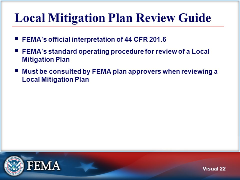 Visual 22 Local Mitigation Plan Review Guide  FEMA's official interpretation of 44 CFR 201.6  FEMA's standard operating procedure for review of a Lo