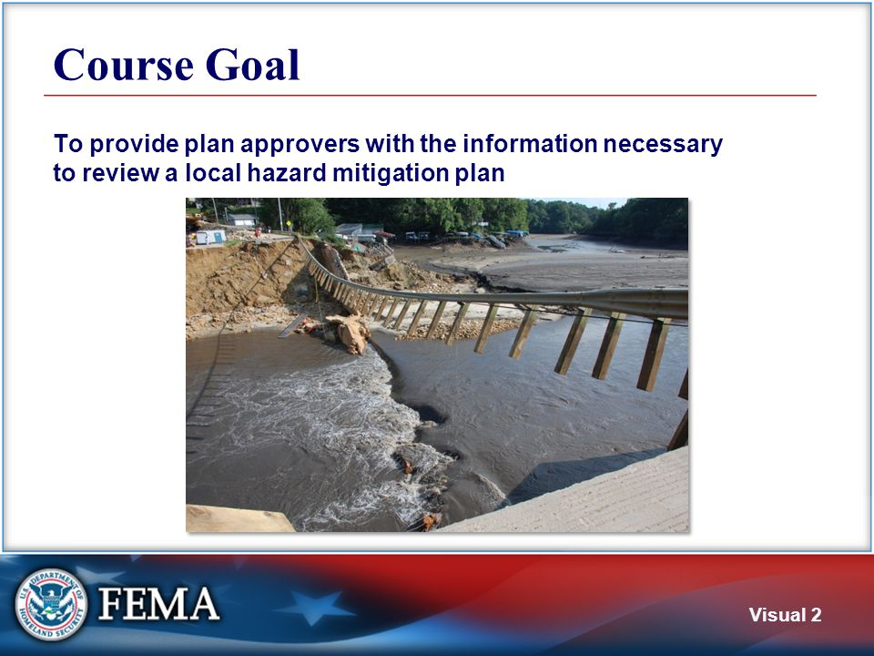 Visual 2 Course Goal To provide plan approvers with the information necessary to review a local hazard mitigation plan