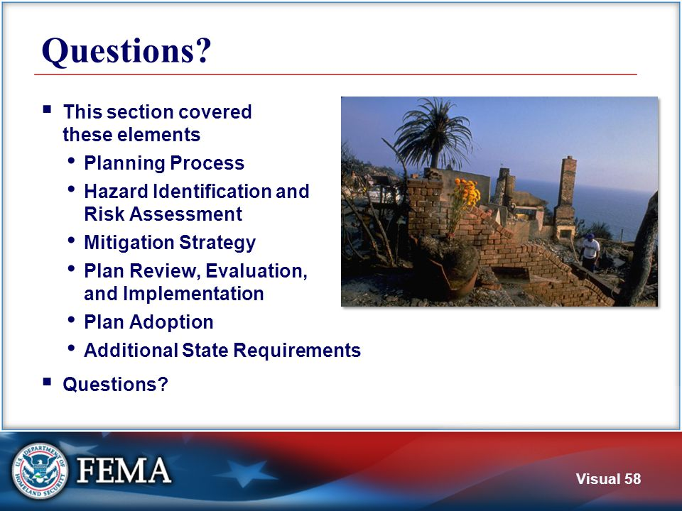 Visual 58 Questions?  This section covered these elements Planning Process Hazard Identification and Risk Assessment Mitigation Strategy Plan Review,