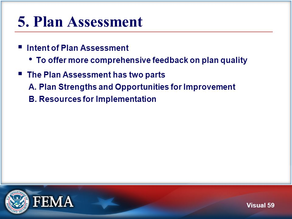 Visual 59 5. Plan Assessment  Intent of Plan Assessment To offer more comprehensive feedback on plan quality  The Plan Assessment has two parts A. P
