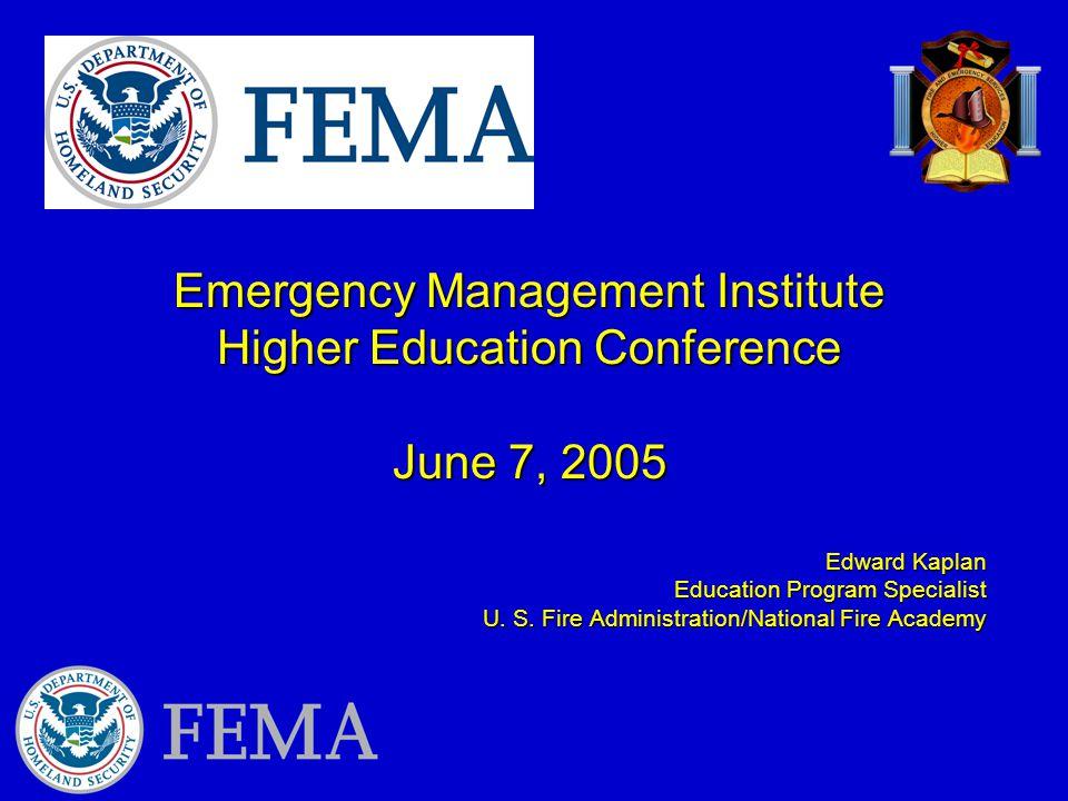 Emergency Management Institute Higher Education Conference June 7, 2005 Edward Kaplan Education Program Specialist U.