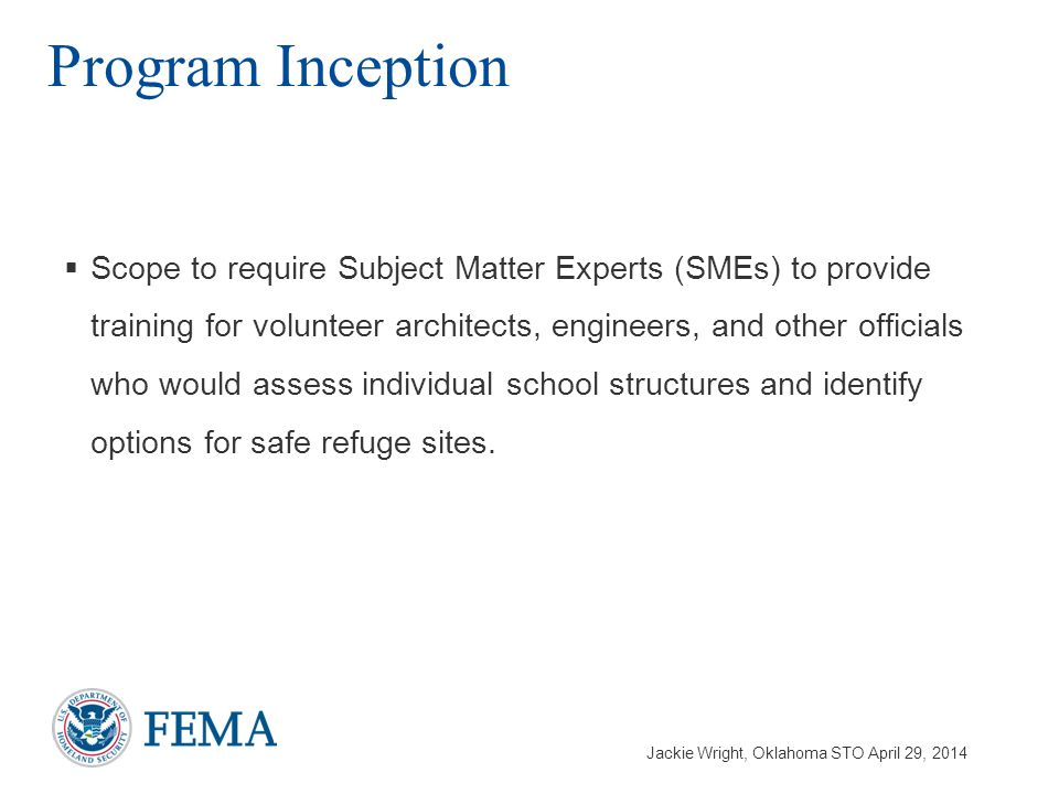 Jackie Wright, Oklahoma STO April 29, 2014  Scope to require Subject Matter Experts (SMEs) to provide training for volunteer architects, engineers, and other officials who would assess individual school structures and identify options for safe refuge sites.