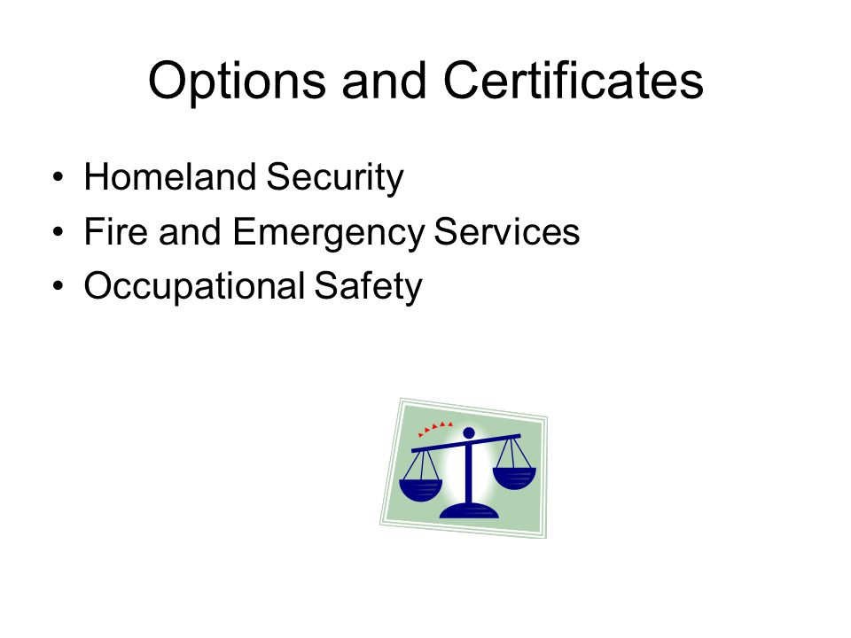 Options and Certificates Homeland Security Fire and Emergency Services Occupational Safety