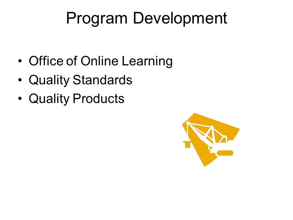 Program Development Office of Online Learning Quality Standards Quality Products
