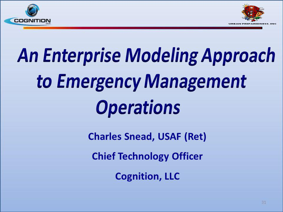 Charles Snead, USAF (Ret) Chief Technology Officer Cognition, LLC 31