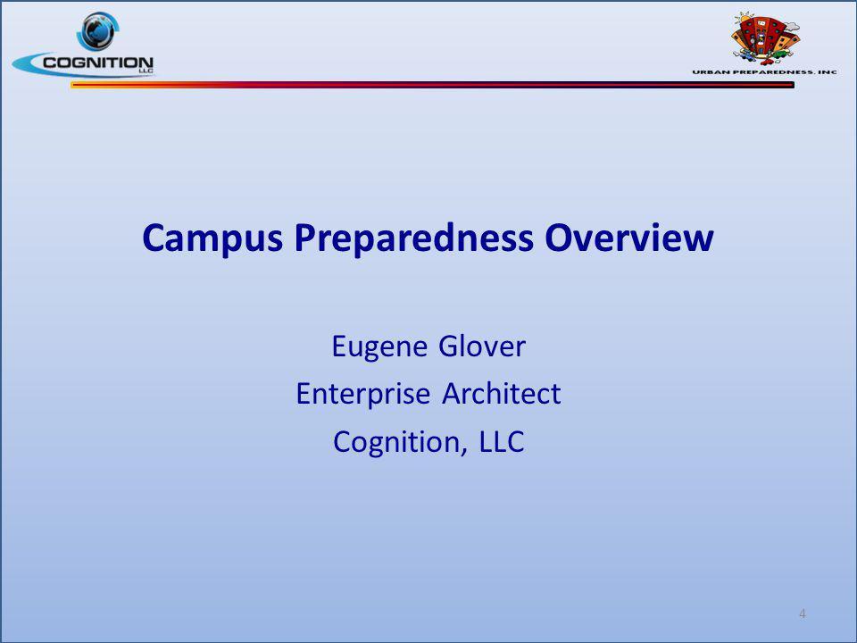 Campus Preparedness Overview Eugene Glover Enterprise Architect Cognition, LLC 4
