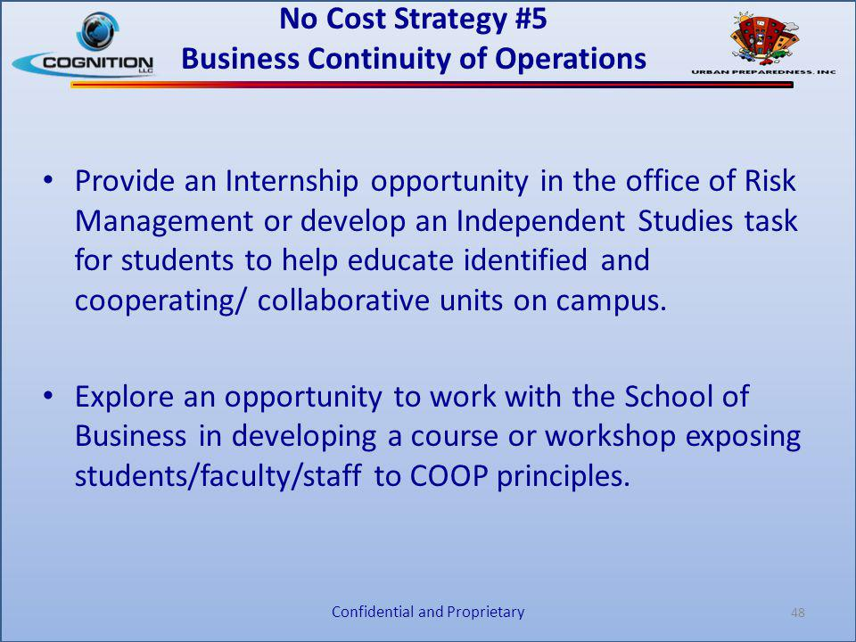 No Cost Strategy #5 Business Continuity of Operations Provide an Internship opportunity in the office of Risk Management or develop an Independent Stu