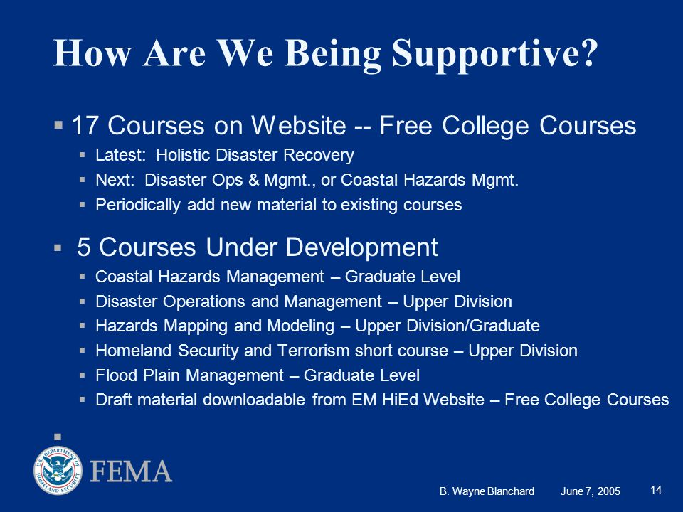 B. Wayne Blanchard June 7, 2005 14 How Are We Being Supportive?  17 Courses on Website -- Free College Courses  Latest: Holistic Disaster Recovery 
