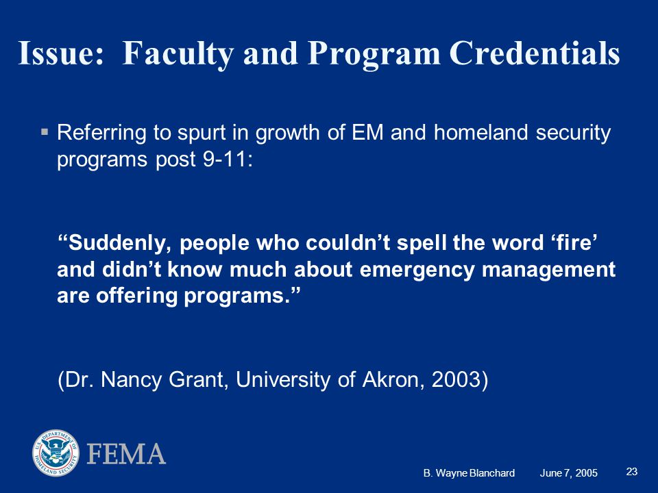 B. Wayne Blanchard June 7, 2005 23 Issue: Faculty and Program Credentials  Referring to spurt in growth of EM and homeland security programs post 9-1