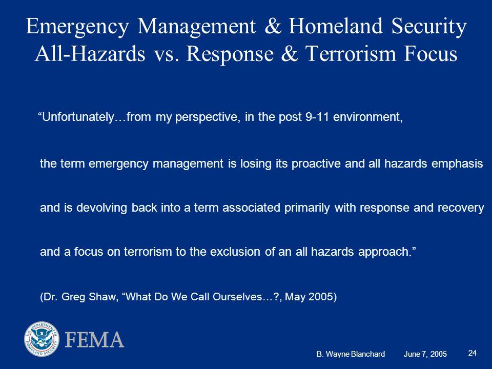 B. Wayne Blanchard June 7, 2005 24 Emergency Management & Homeland Security All-Hazards vs.