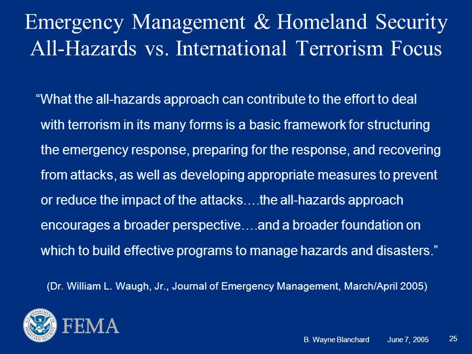 B. Wayne Blanchard June 7, 2005 25 Emergency Management & Homeland Security All-Hazards vs.