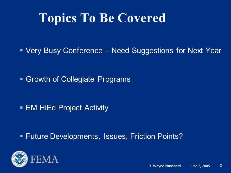 B. Wayne Blanchard June 7, 2005 3 Topics To Be Covered  Very Busy Conference – Need Suggestions for Next Year  Growth of Collegiate Programs  EM Hi