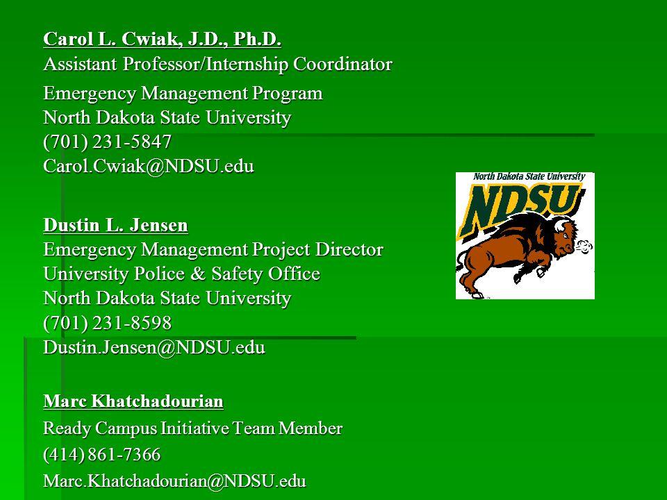 Carol L. Cwiak, J.D., Ph.D. Assistant Professor/Internship Coordinator Emergency Management Program North Dakota State University (701) 231-5847 Carol