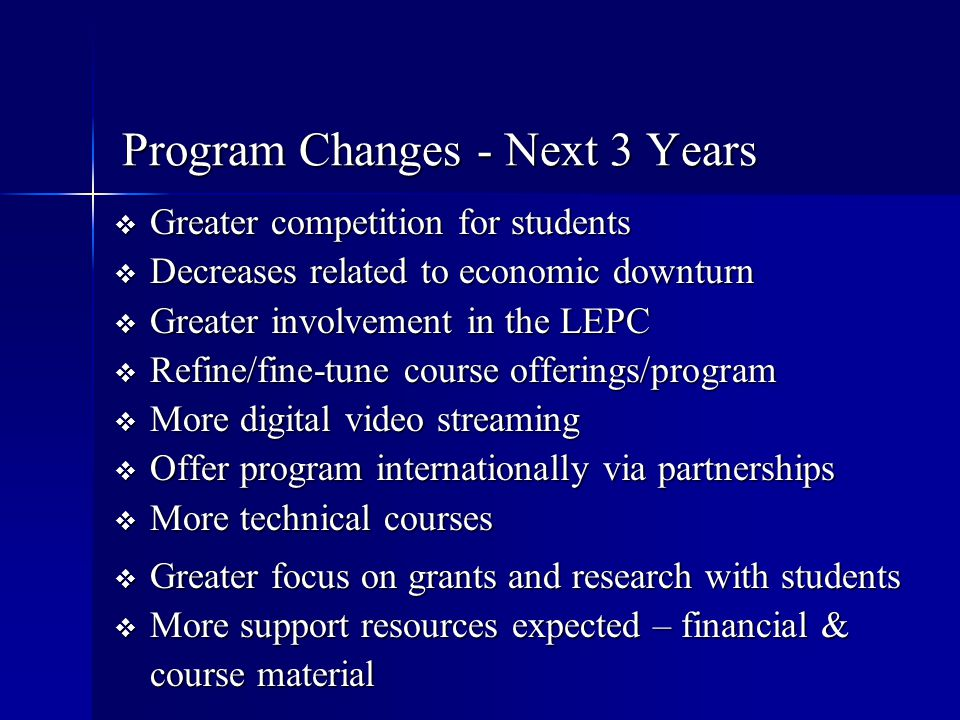 Program Changes - Next 3 Years  Greater competition for students  Decreases related to economic downturn  Greater involvement in the LEPC  Refine/