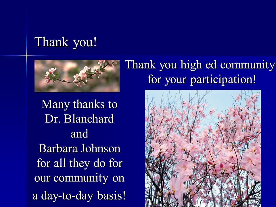 Many thanks to Dr. Blanchard and Barbara Johnson for all they do for our community on a day-to-day basis! Thank you! Thank you! Thank you high ed comm