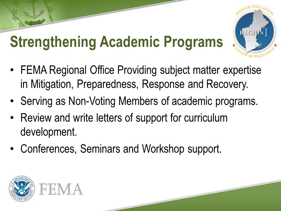 Strengthening Academic Programs FEMA Regional Office Providing subject matter expertise in Mitigation, Preparedness, Response and Recovery.