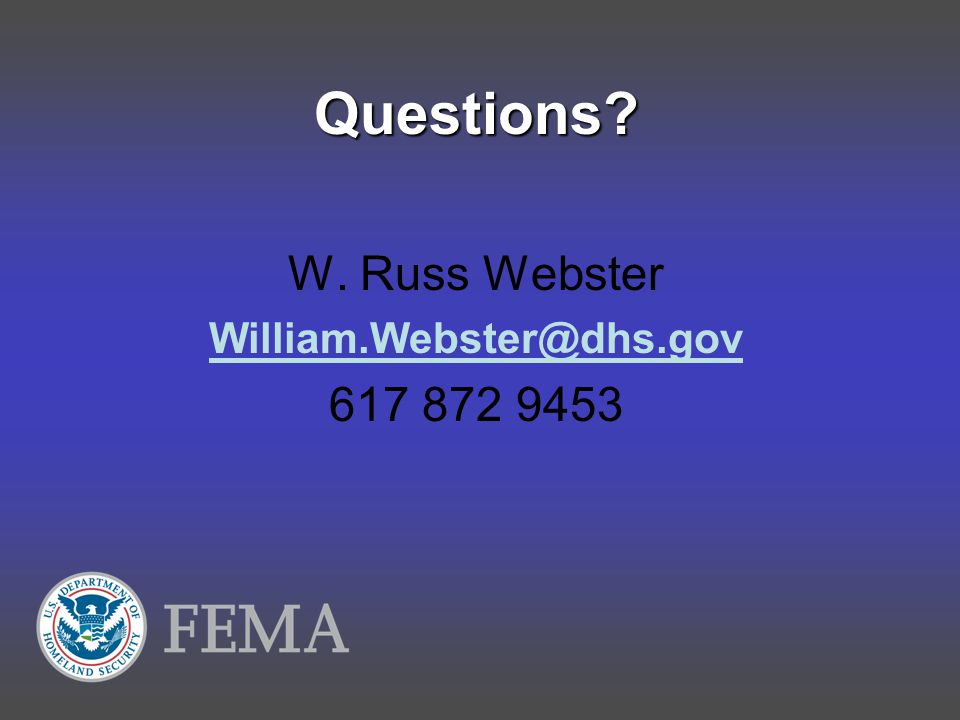 Questions W. Russ Webster William.Webster@dhs.gov 617 872 9453
