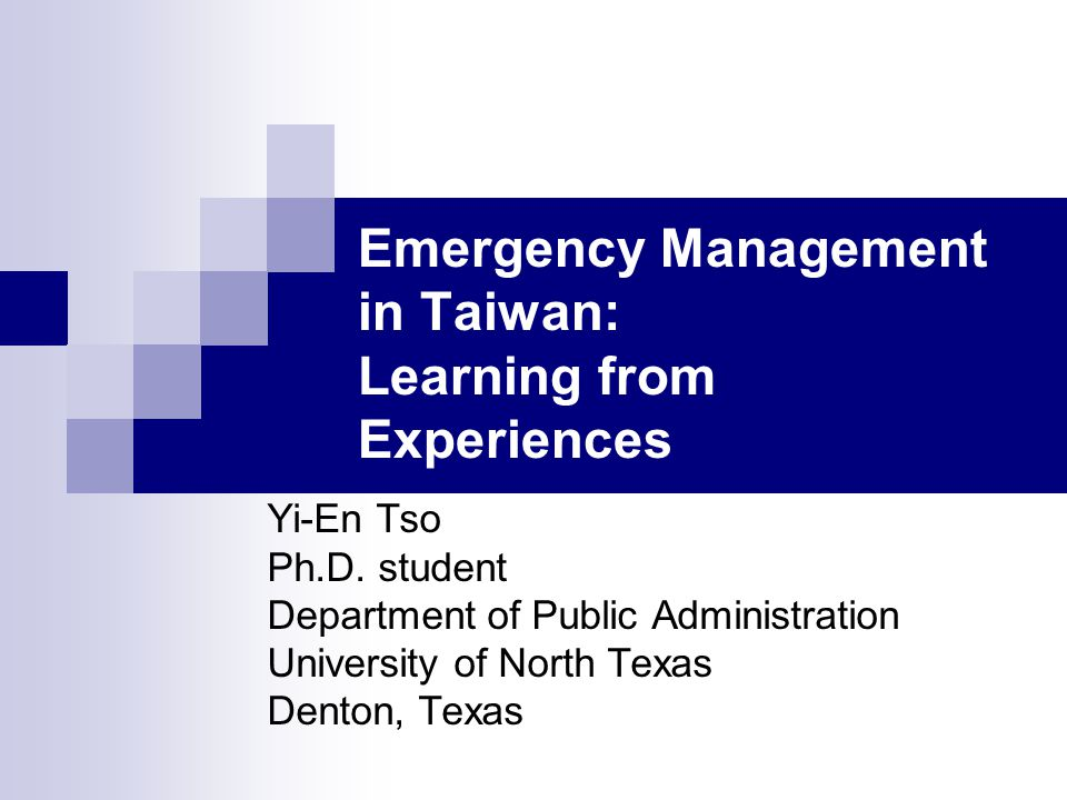Emergency Management in Taiwan: Learning from Experiences Yi-En Tso Ph.D.